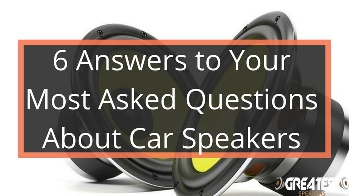 6 Answers to Your Most Asked Questions About Car Speakers 4