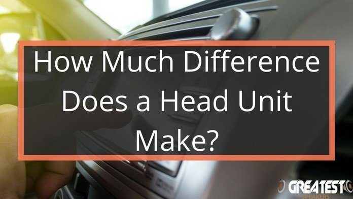 How Much Difference Does a Head Unit Make? 18
