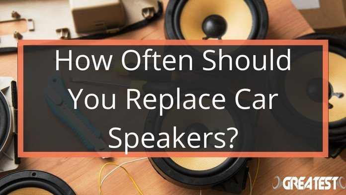 How Often Should You Replace Car Speakers? 1