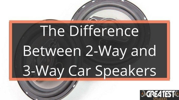 The Difference Between 2-Way And 3-Way Car Speakers 9