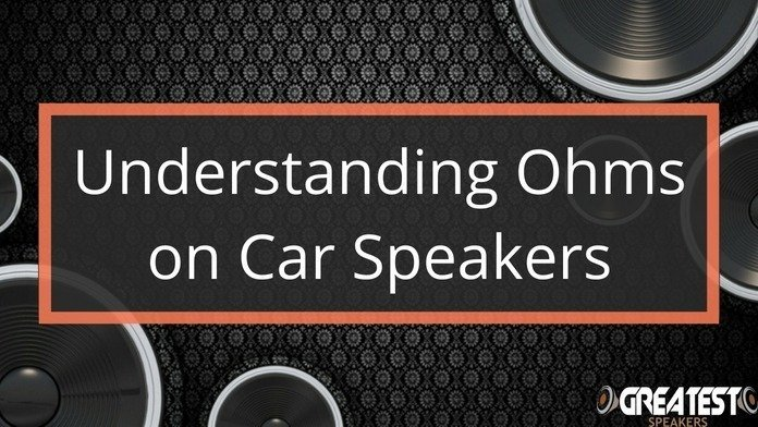 Understanding Ohms on Car Speakers 1
