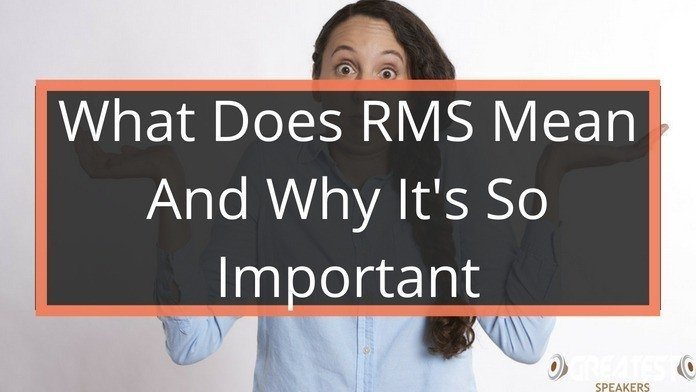 What Does RMS mean and Why It's So Important 17