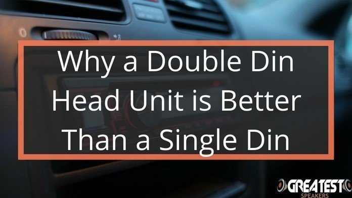 Why A Double DIN Head Unit Is Better Than a Single DIN 3